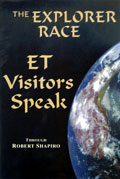 Explorer Race (Book 11): ET Visitors Speak through Robert Shapiro
