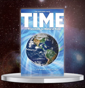 The Explorer Race Series (Book 17): Time and the Transition to Natural Time
