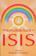Explorer Race (Book 08): Explorer Race and Isis through Robert Shapiro